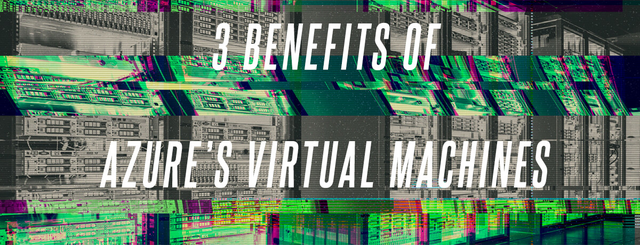 What are Azure Virtual Machines and How Can They Help You?