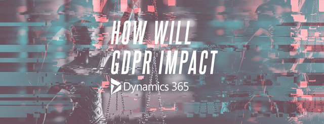 General Data Protection Regulation (GDPR) and Microsoft Dynamics 365