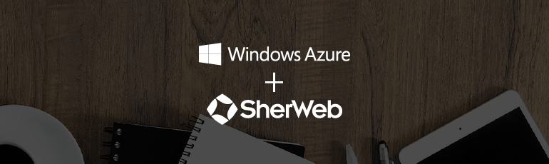 Microsoft Azure Arrives at SherWeb and Joins Our Family of 24/7 Supported Products